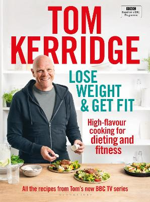 Lose Weight & Get Fit: All of the recipes from Tom's BBC cookery series by Tom Kerridge