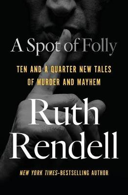 A Spot of Folly: Ten and a Quarter New Tales of Murder and Mayhem by Ruth Rendell