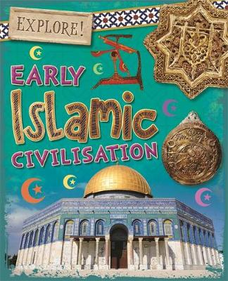 Explore!: Early Islamic Civilisation by Izzi Howell