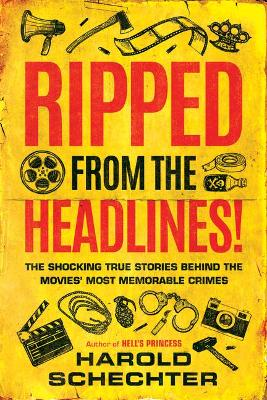 Ripped from the Headlines!: The Shocking True Stories Behind the Movies' Most Memorable Crimes book