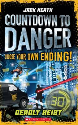 Countdown to Danger #3: Deadly Heist by Jack Heath