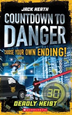 Countdown to Danger #3: Deadly Heist by Jack Heath