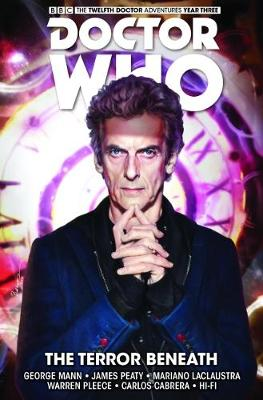 Doctor Who - The Twelfth Doctor: Time Trials The Terror Beneath Volume 1 by George Mann