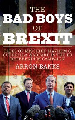The Bad Boys of Brexit by Arron Banks