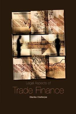 Legal Aspects of Trade Finance by Charles Chatterjee