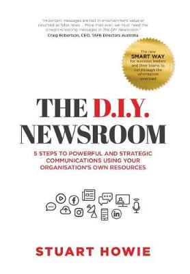 The D.I.Y. Newsroom: 5 Steps to Powerful and Strategic Communications Using Yourorganisation's Own Resources book