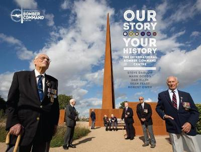 Our Story, Your History. the International Bomber Command Centre by Steve Darlow