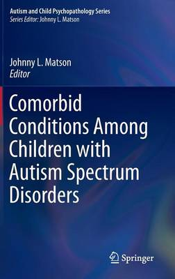 Comorbid Conditions Among Children with Autism Spectrum Disorders by Johnny L. Matson