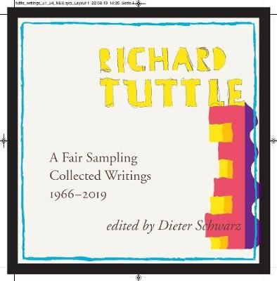 Richard Tuttle: A Fair Sampling: Collected Writings 1965-2019 by Dieter Schwarz
