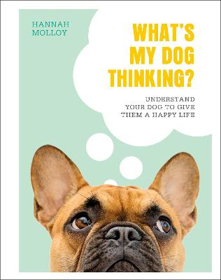 What's My Dog Thinking?: Understand Your Dog to Give Them a Happy Life book