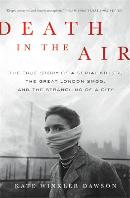Death in the Air: The True Story of a Serial Killer, the Great London Smog, and the Strangling of a City by Kate Winkler Dawson