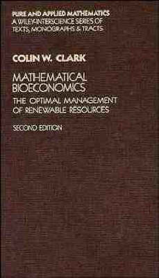 Mathematical Bioeconomics: The Optimal Management of Renewable Resources by Colin W. Clark