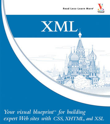 XML: Your Visual Blueprint for Building Expert Websites with XML, CSS, XHTML, and XSLT by Rob Huddleston