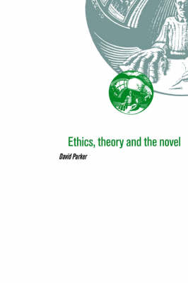 Ethics, Theory and the Novel by David Parker