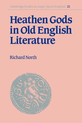 Heathen Gods in Old English Literature by Richard North