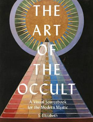 The Art of the Occult: A Visual Sourcebook for the Modern Mystic by S. Elizabeth