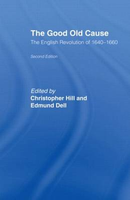 The Good Old Cause: English Revolution of 1640-1660 by Edmund Dell
