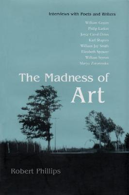 Madness of Art by Robert Phillips