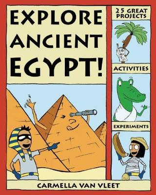 Explore Ancient Egypt! by Carmella Van Vleet