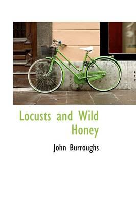 Locusts and Wild Honey by John Burroughs
