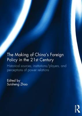 Making of China's Foreign Policy in the 21st century by Suisheng Zhao