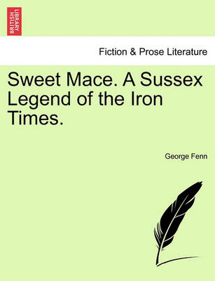Sweet Mace. a Sussex Legend of the Iron Times. by George Fenn