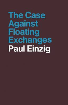 The Case against Floating Exchanges by Paul Einzig