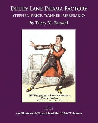 Drury Lane Drama Factory: Stephen Price Yankee Impresario  Part 1 by Terry M. Russell