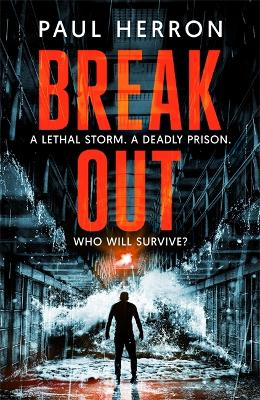 Breakout: A lethal storm. A deadly prison. Who will survive the night? by Paul Herron