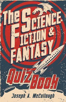 The Science Fiction & Fantasy Quiz Book by Joseph A. McCullough