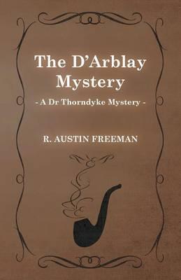 The D'Arblay Mystery (A Dr Thorndyke Mystery) by Richard Austin Freeman