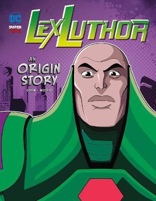 Lex Luthor: An Origin Story by Ivan Cohen