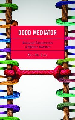 Good Mediator: Relational Characteristics of Effective Mediators book