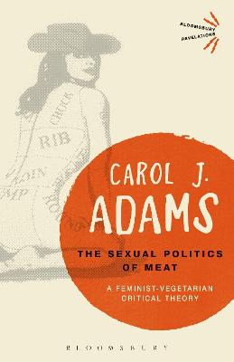 The Sexual Politics of Meat - 25th Anniversary Edition by Carol J. Adams