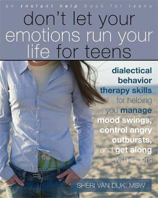 Dont Let Your Emotions Run Your Life for Teens by Sheri Van Dijk