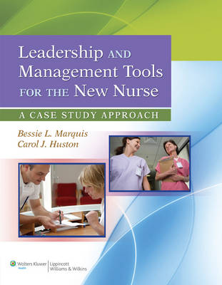 Leadership and Management Tools for the New Nurse by Bessie L. Marquis