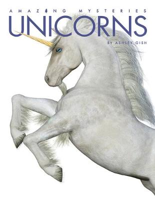 Amazing Mysteries: Unicorns by Ashley Gish