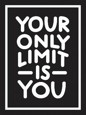 Your Only Limit Is You: Inspiring Quotes and Kick-Ass Affirmations to Get You Motivated book