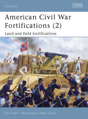 American Civil War Fortifications: Land and Field Fortifications: Bk. 2 by Ron Field