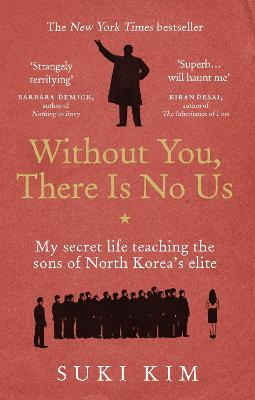 Without You, There Is No Us: My secret life teaching the sons of North Korea's elite by Suki Kim