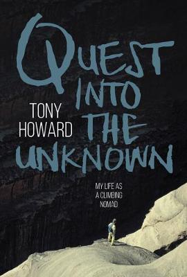 Quest into the Unknown: My life as a climbing nomad by Tony Howard