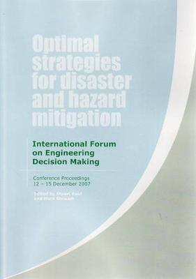 Optimal Strategies for Disaster and Hazard Mitigation: Proceedings of the International Forum on Engineering Decision Making Third IFED Forum 2007 by Stuart Reid