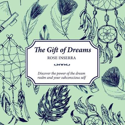 The Gift of Dreams: Discover the power of the dream realm and your subconscious self by Rose Inserra