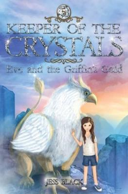 Keeper of the Crystals: #5 Eve and the Griffin's Gold by Black,Jess