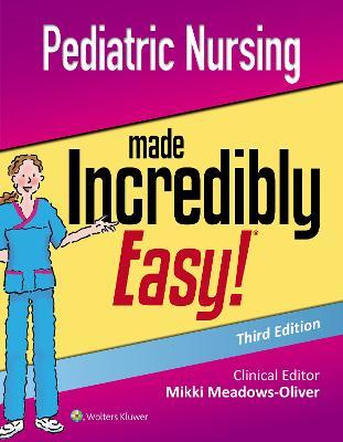 Pediatric Nursing Made Incredibly Easy by Mikki Meadows-Oliver