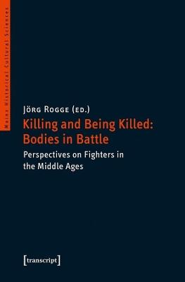 Killing & Being Killed -- Bodies in Battle by Joerg Rogge