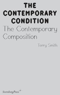 Contemporary Condition - the Contemporary Composition by Terry Smith