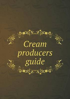 Cream Producers Guide by William Frank Glenn