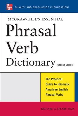McGraw-Hill's Essential Phrasal Verbs Dictionary by Richard Spears