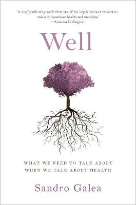 Well: What We Need to Talk About When We Talk About Health by Sandro Galea
